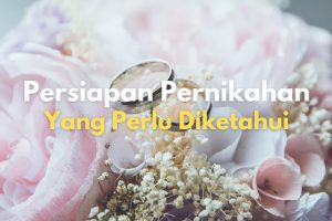 Persiapan Pernikahan yang Harus Anda Ketahui